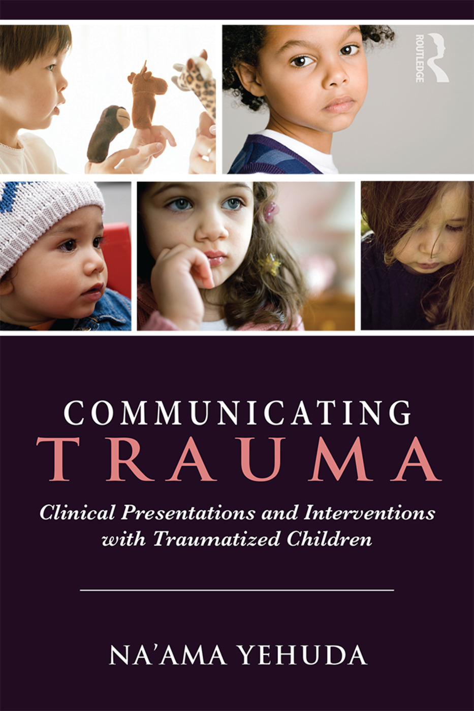 Communicating Trauma: Clinical Presentations and Interventions with Traumatized Children book cover