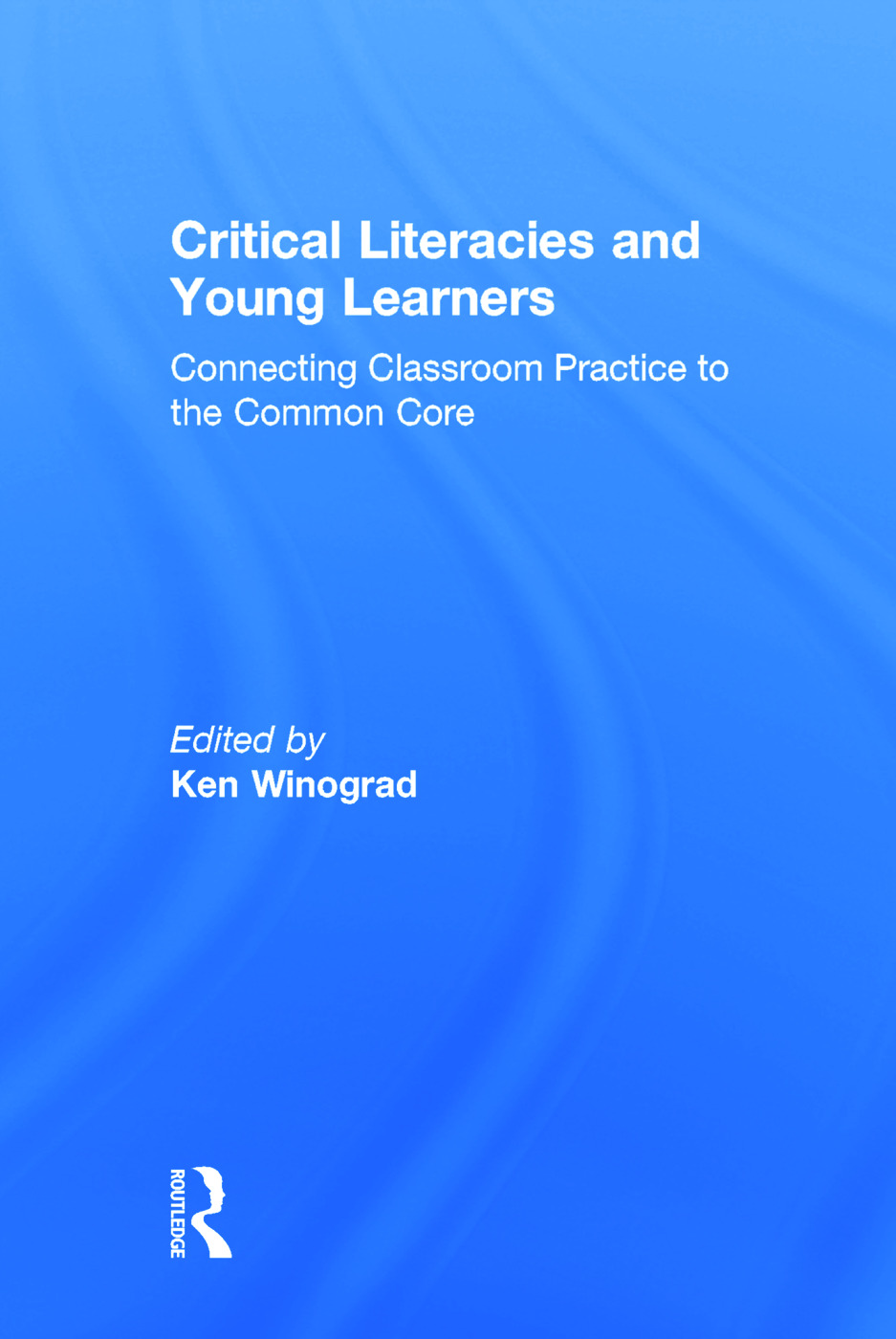 Critical Literacies and Young Learners: Connecting Classroom Practice to the Common Core, 1st Edition (Hardback) book cover