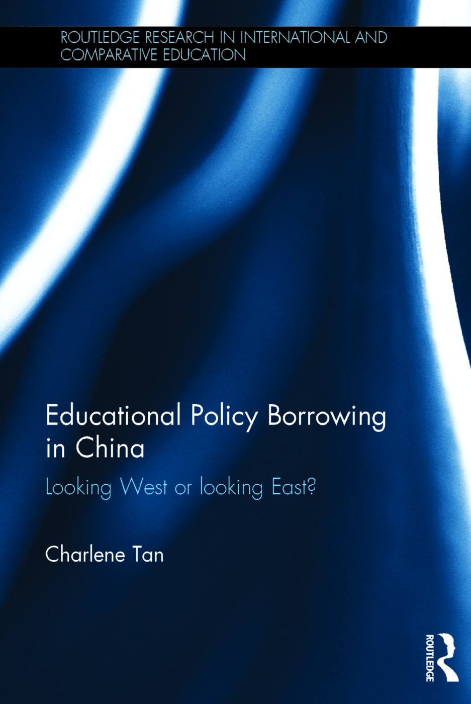 Educational Policy Borrowing in China: Looking West or looking East?, 1st Edition (Hardback) book cover
