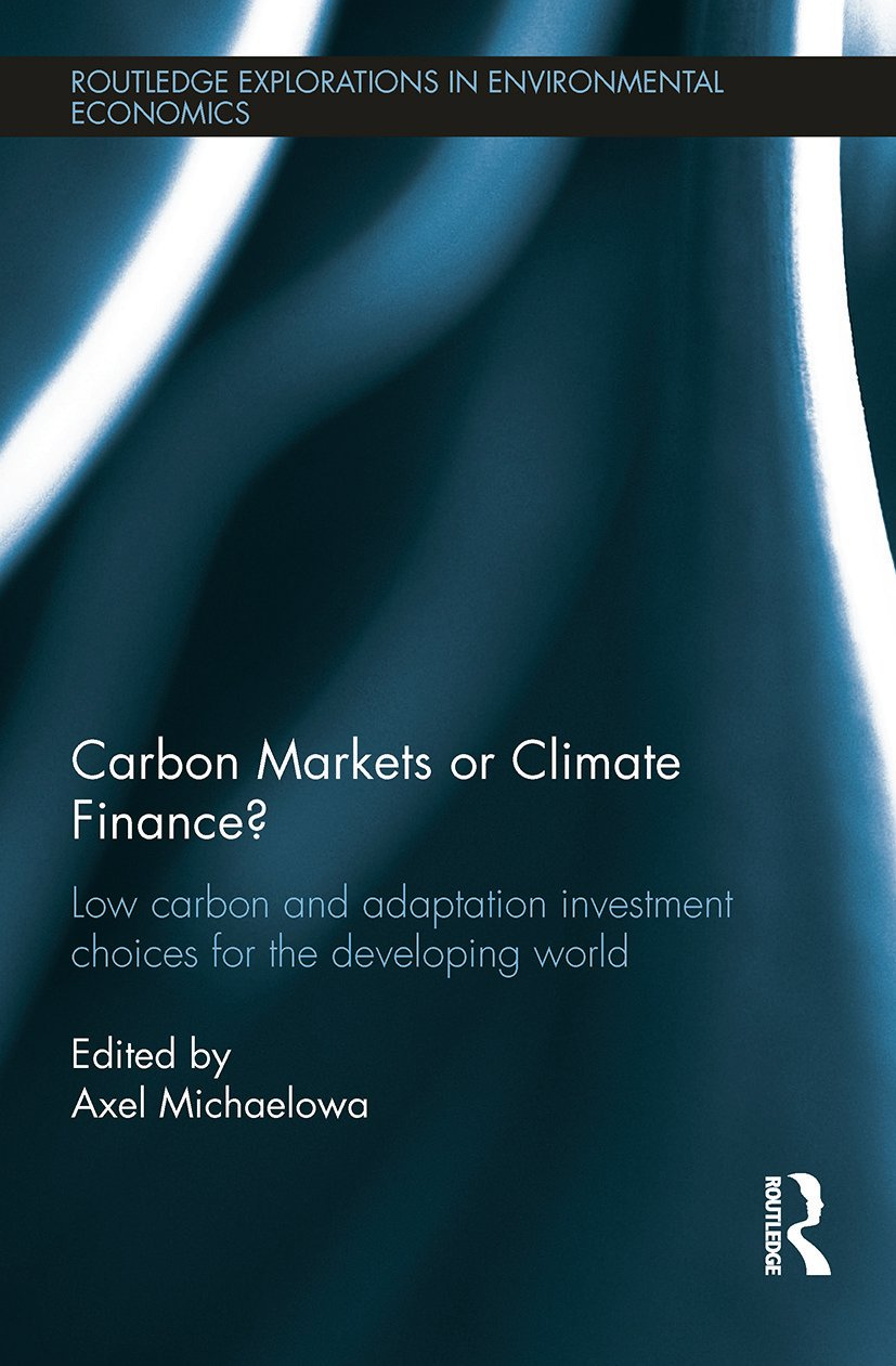 Carbon Markets or Climate Finance: Low Carbon and Adaptation Investment Choices for the Developing World (e-Book) book cover