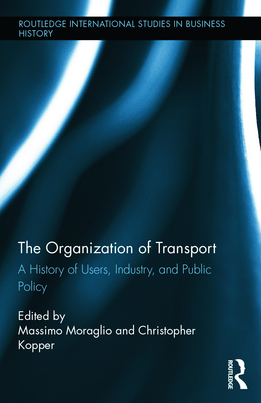 The Organization of Transport: A History of Users, Industry, and Public Policy, 1st Edition (Hardback) book cover