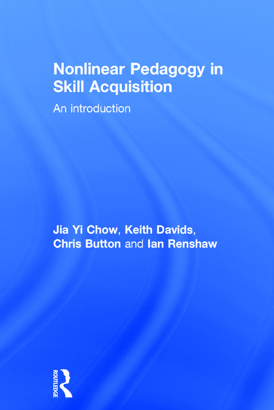 Nonlinear Pedagogy in Skill Acquisition: An Introduction book cover