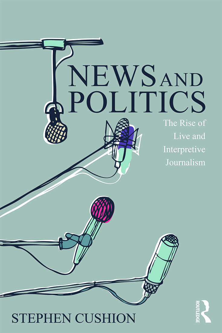 News and Politics: The Rise of Live and Interpretive Journalism book cover