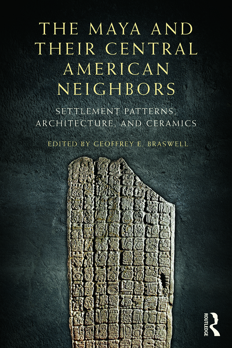 The Maya and Their Central American Neighbors: Settlement Patterns, Architecture, Hieroglyphic Texts and Ceramics, 1st Edition (Paperback) book cover