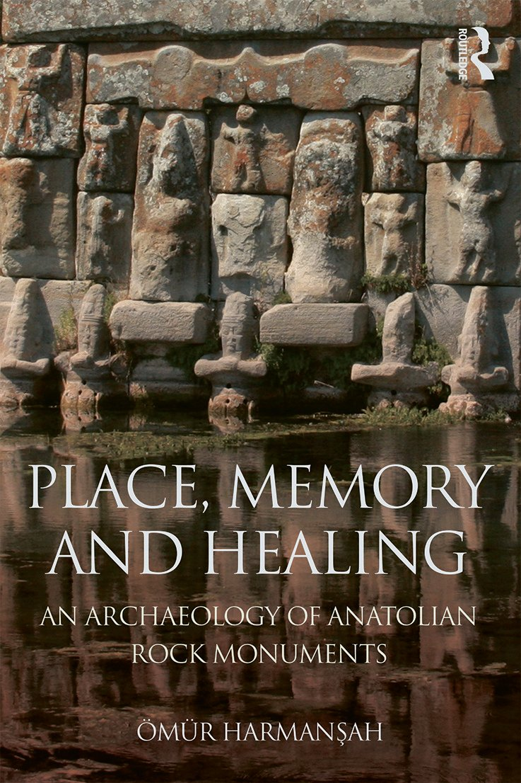 Place, Memory, and Healing: An Archaeology of Anatolian Rock Monuments, 1st Edition (Hardback) book cover