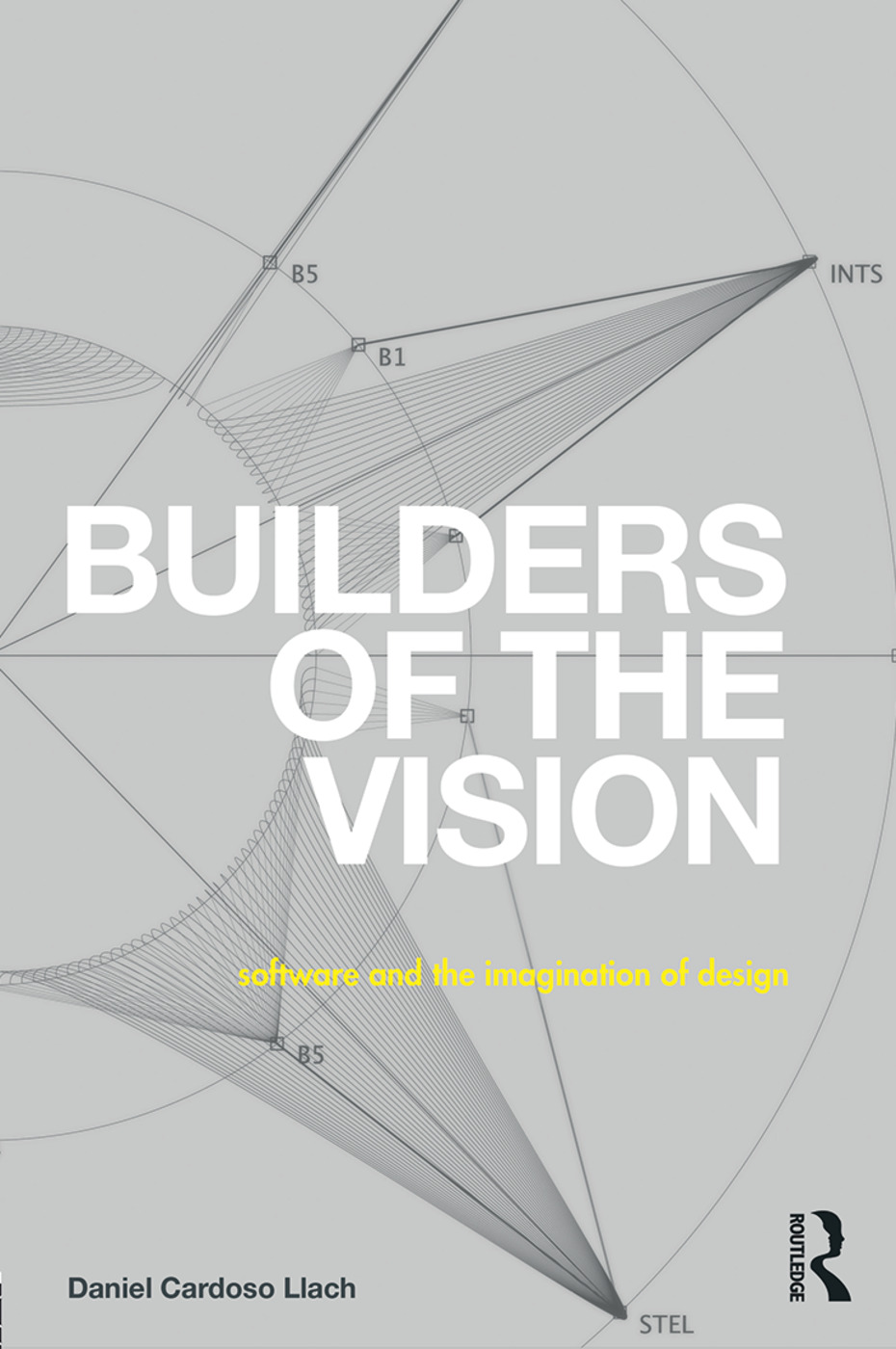 Builders of the Vision: Software and the Imagination of Design, 1st Edition (Paperback) book cover