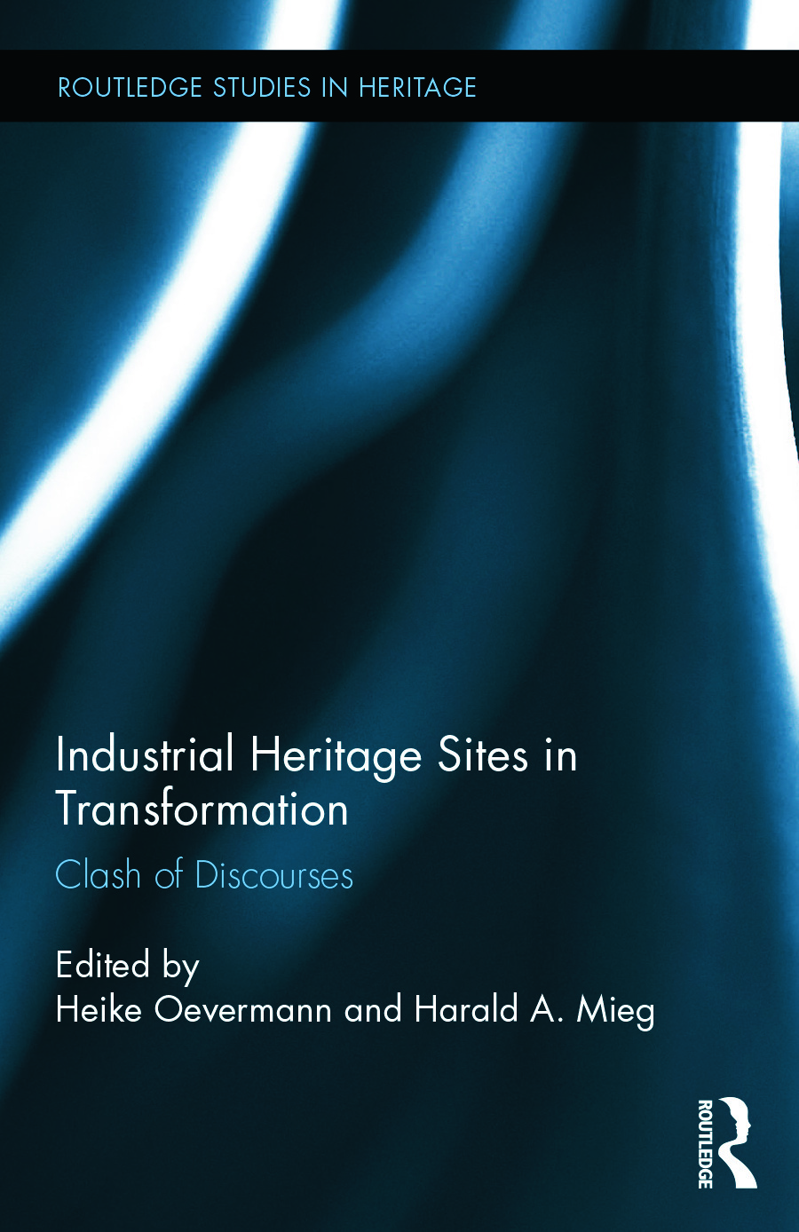Industrial Heritage Sites in Transformation: Clash of Discourses book cover