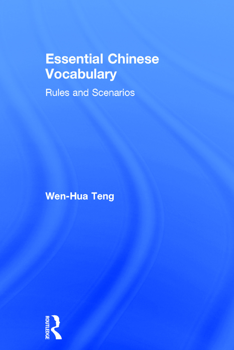 Essential Chinese Vocabulary: Rules and Scenarios: 1st Edition (Hardback) book cover