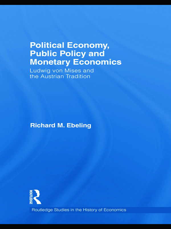 "Austria- Hungary's economic policies in the twilight of the ""liberal"" era: Ludwig von Mises' writings on monetary and fiscal policy before World War I"