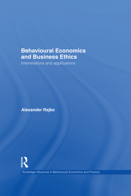 Behavioural Economics and Business Ethics: Interrelations and Applications book cover