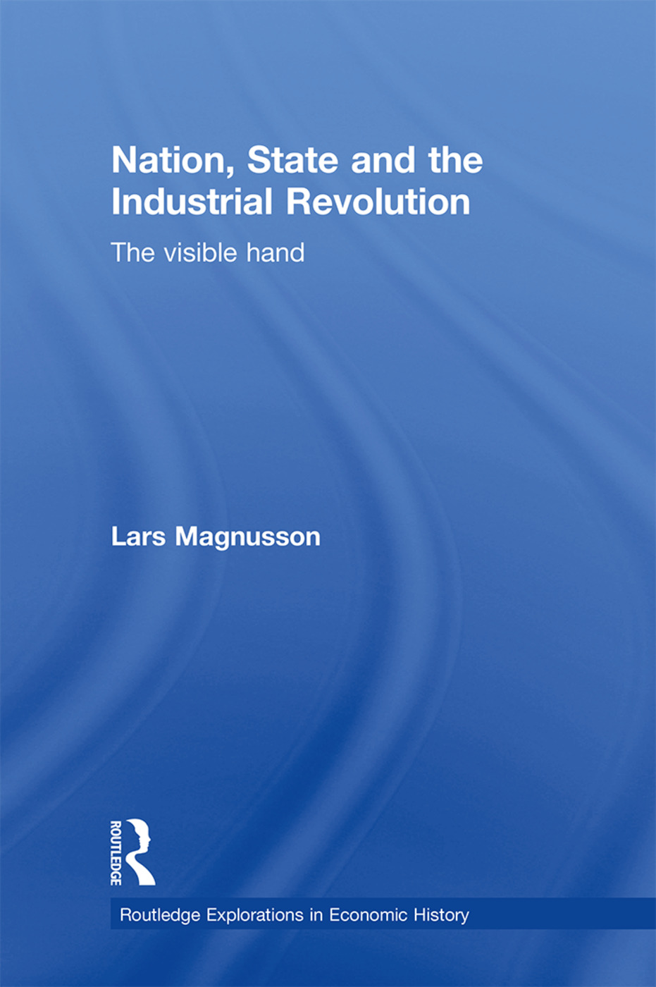Nation, State and the Industrial Revolution: The Visible Hand book cover