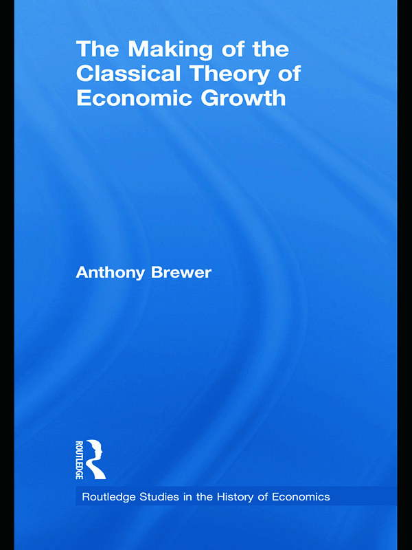 The Making of the Classical Theory of Economic Growth: 1st Edition (Paperback) book cover