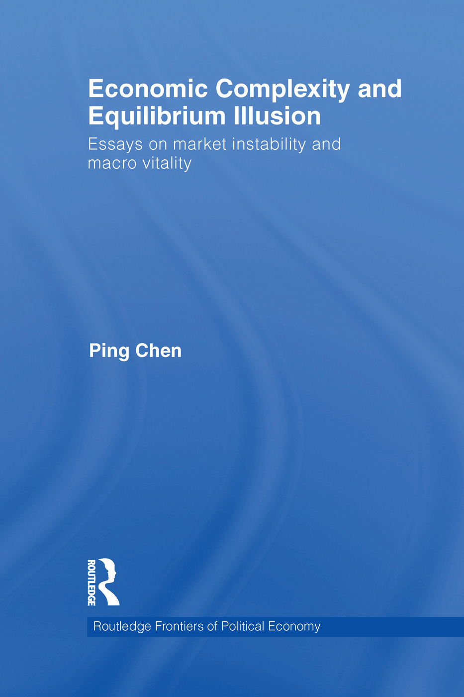 Economic Complexity and Equilibrium Illusion: Essays on market instability and macro vitality book cover