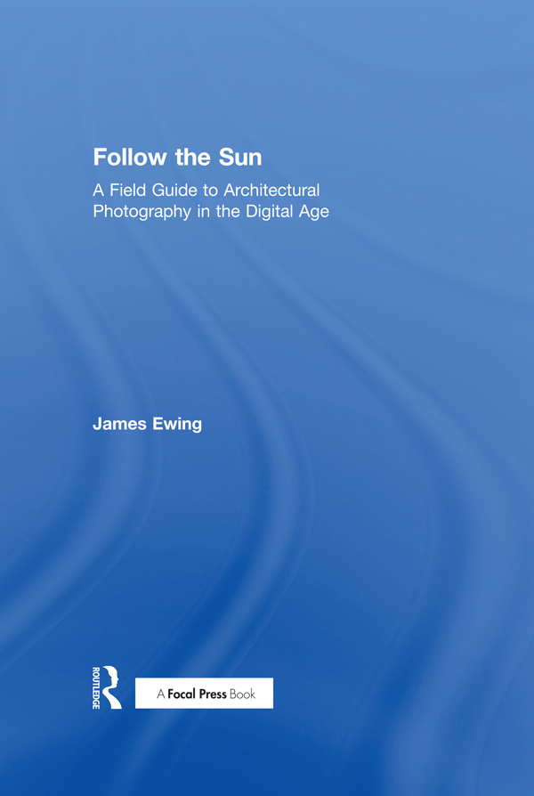 Follow the Sun: A Field Guide to Architectural Photography in the Digital Age book cover