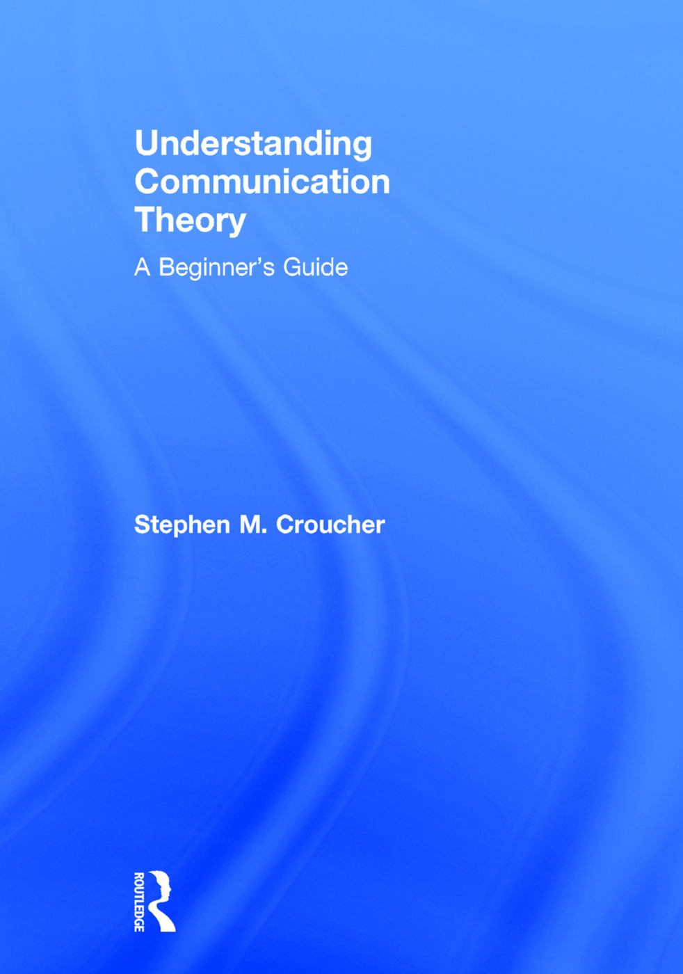 Understanding Communication Theory: A Beginner's Guide book cover