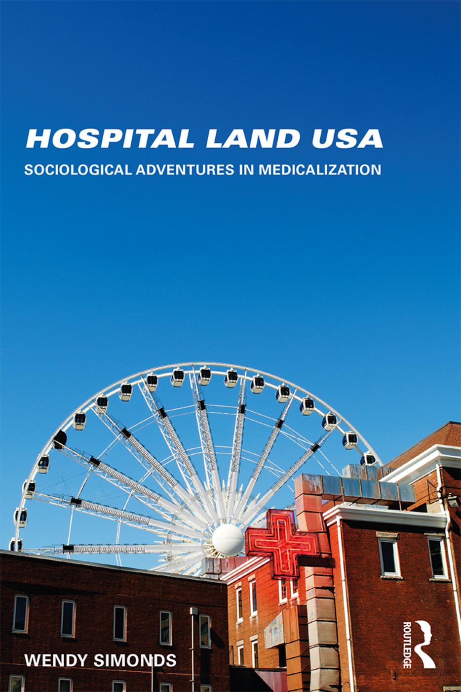 Hospital Land USA: Sociological Adventures in Medicalization, 1st Edition (Paperback) book cover