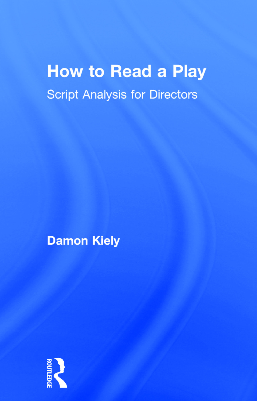 How to Read a Play: Script Analysis for Directors, 1st Edition (Hardback) book cover