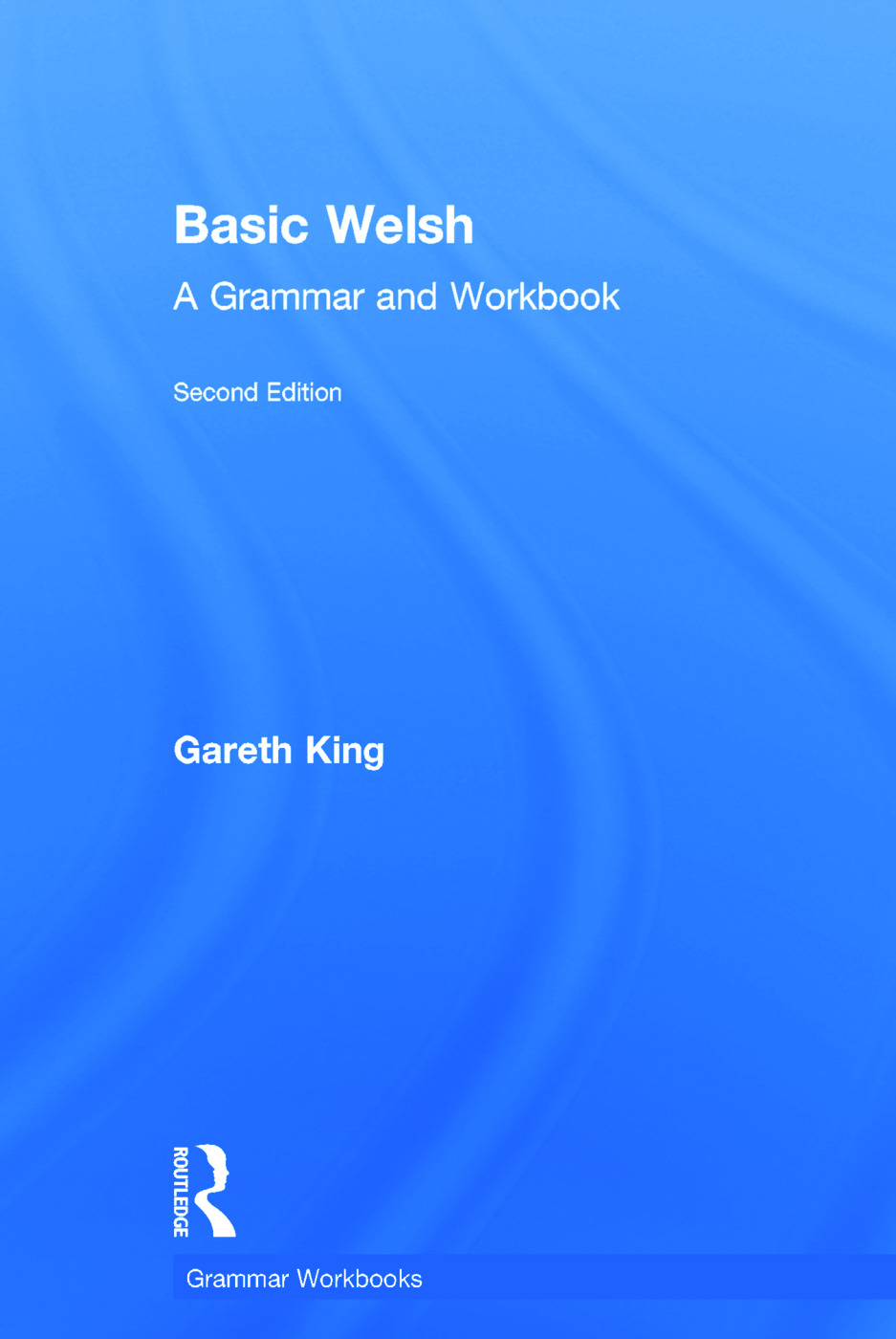 Basic Welsh: A Grammar and Workbook, 2nd Edition (Hardback) book cover