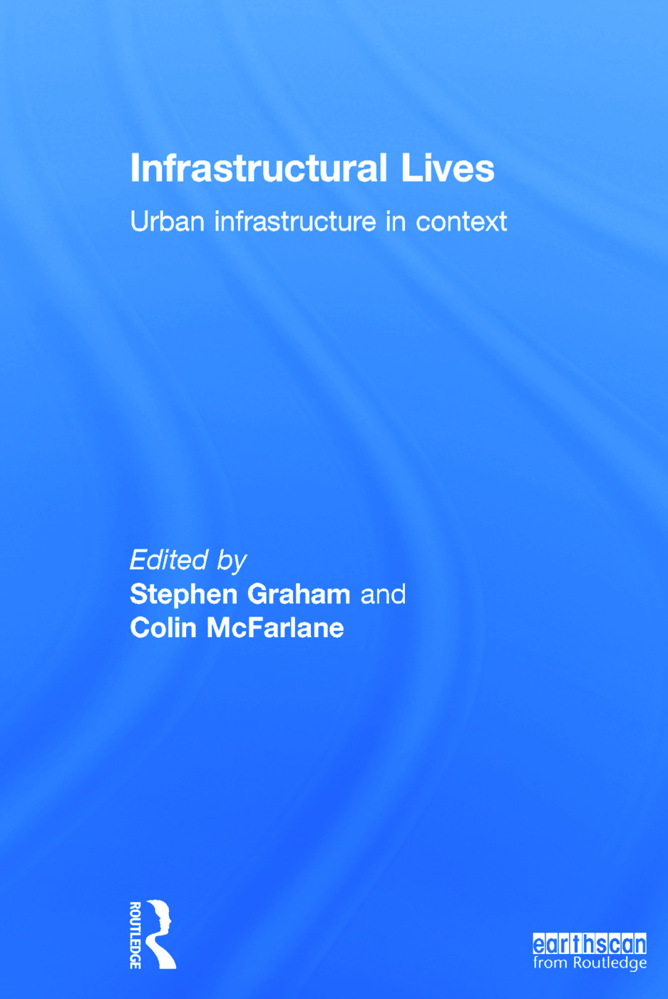 Infrastructural Lives: Urban Infrastructure in Context book cover