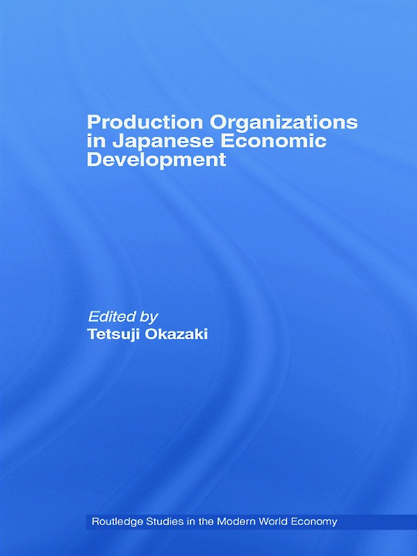 Production Organizations in Japanese Economic Development: 1st Edition (Paperback) book cover