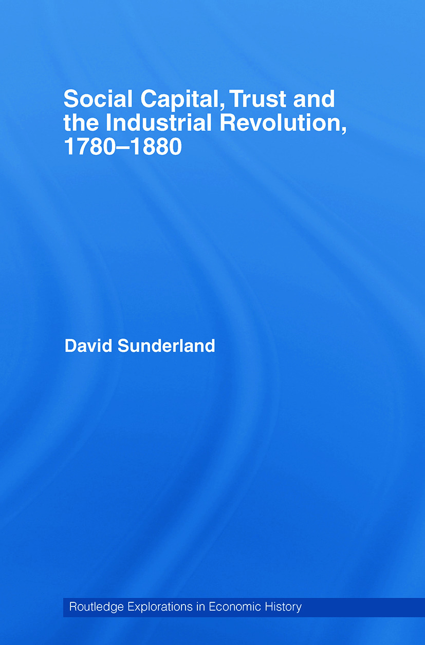 Social Capital, Trust and the Industrial Revolution: 1780–1880, 1st Edition (Paperback) book cover