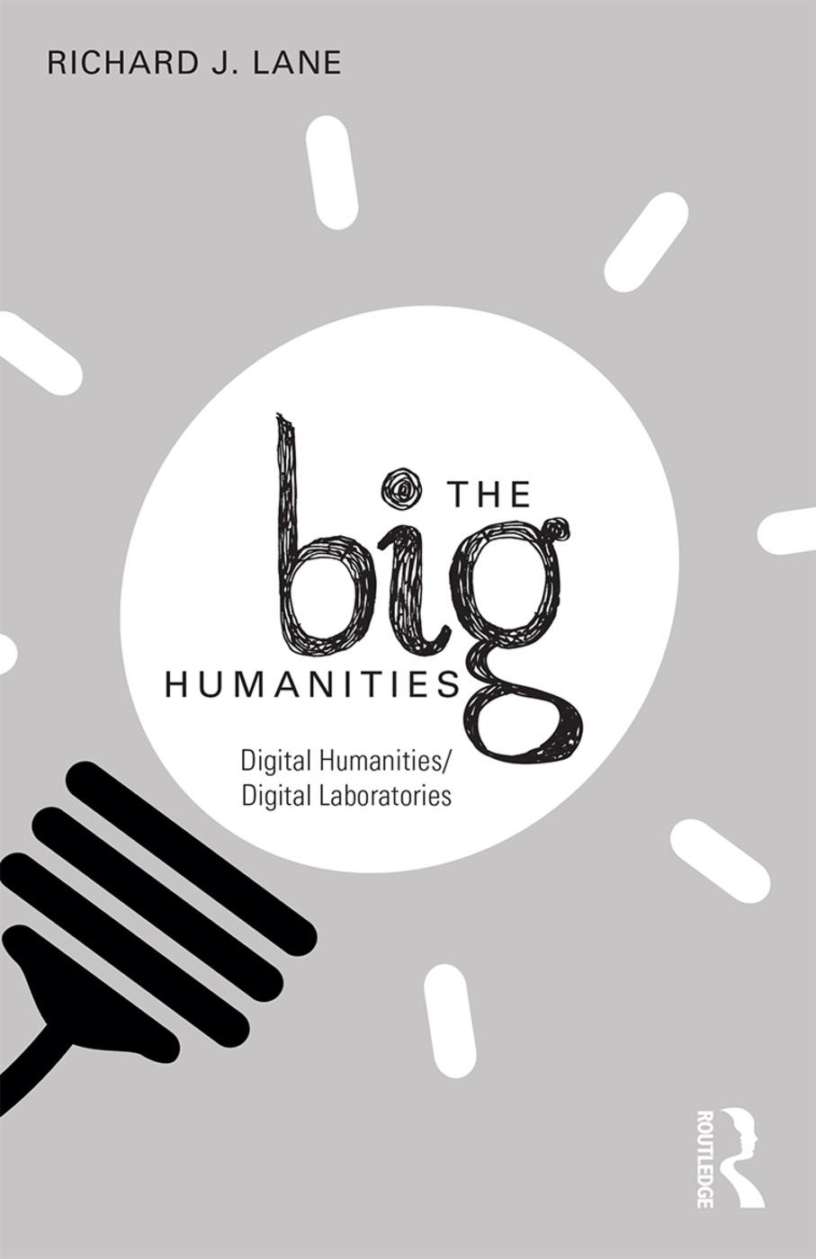 The Big Humanities: Digital Humanities/Digital Laboratories, 1st Edition (Paperback) book cover