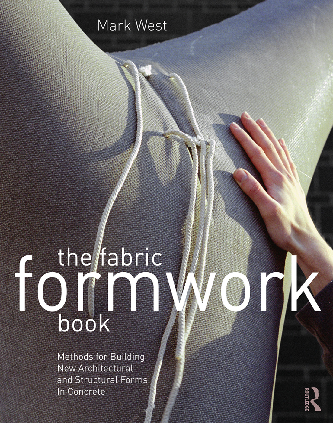 The Fabric Formwork Book: Methods for Building New Architectural and Structural Forms in Concrete book cover