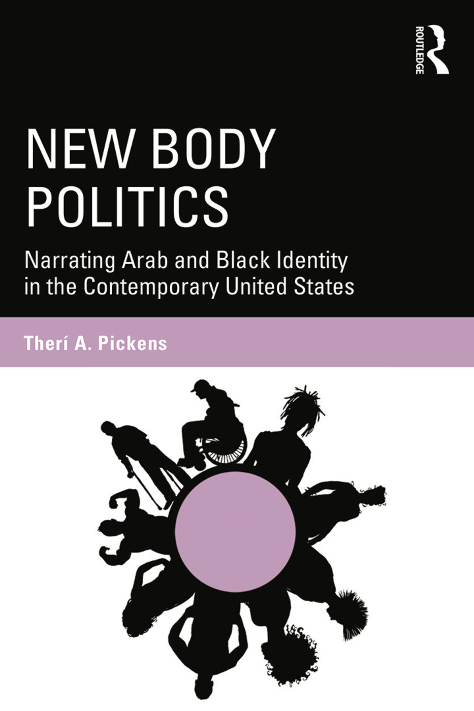 New Body Politics: Narrating Arab and Black Identity in the Contemporary United States book cover