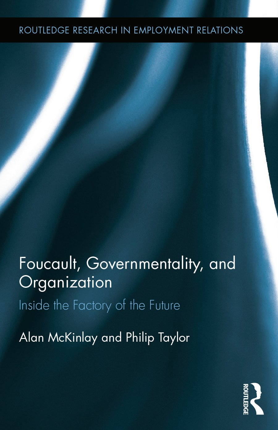 Foucault, Governmentality, and Organization: Inside the Factory of the Future, 1st Edition (Hardback) book cover