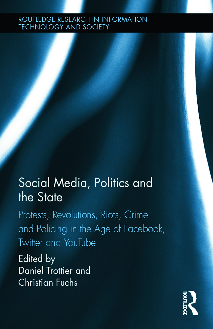 Social Media, Politics and the State: Protests, Revolutions, Riots, Crime and Policing in the Age of Facebook, Twitter and YouTube (Hardback) book cover