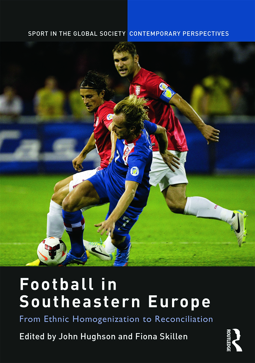 Football in Southeastern Europe: From Ethnic Homogenization to Reconciliation, 1st Edition (Hardback) book cover