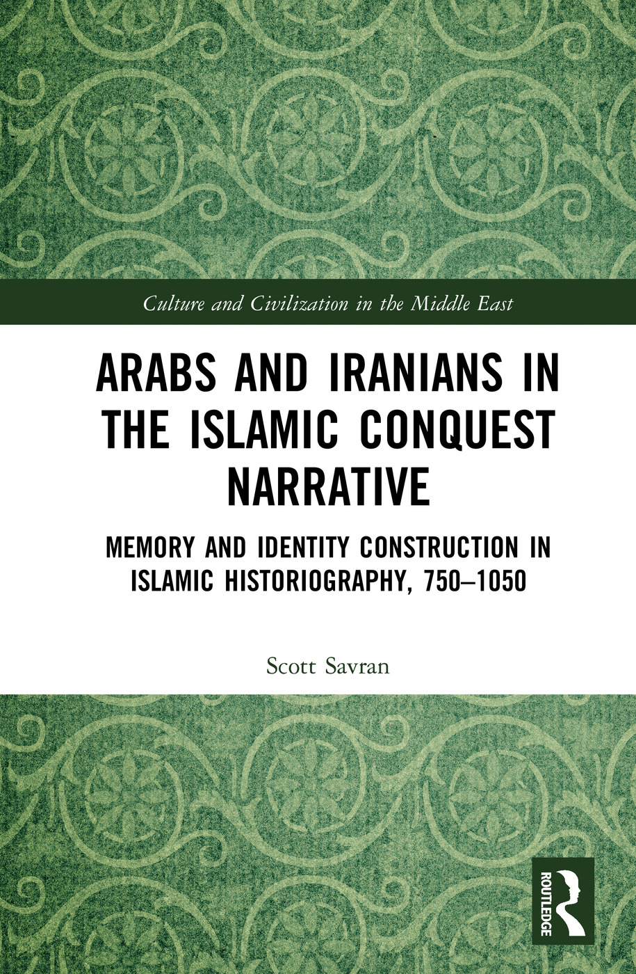 Arabs and Iranians in the Islamic Conquest Narrative: Memory and Identity Construction in Islamic Historiography, 750-1050 book cover