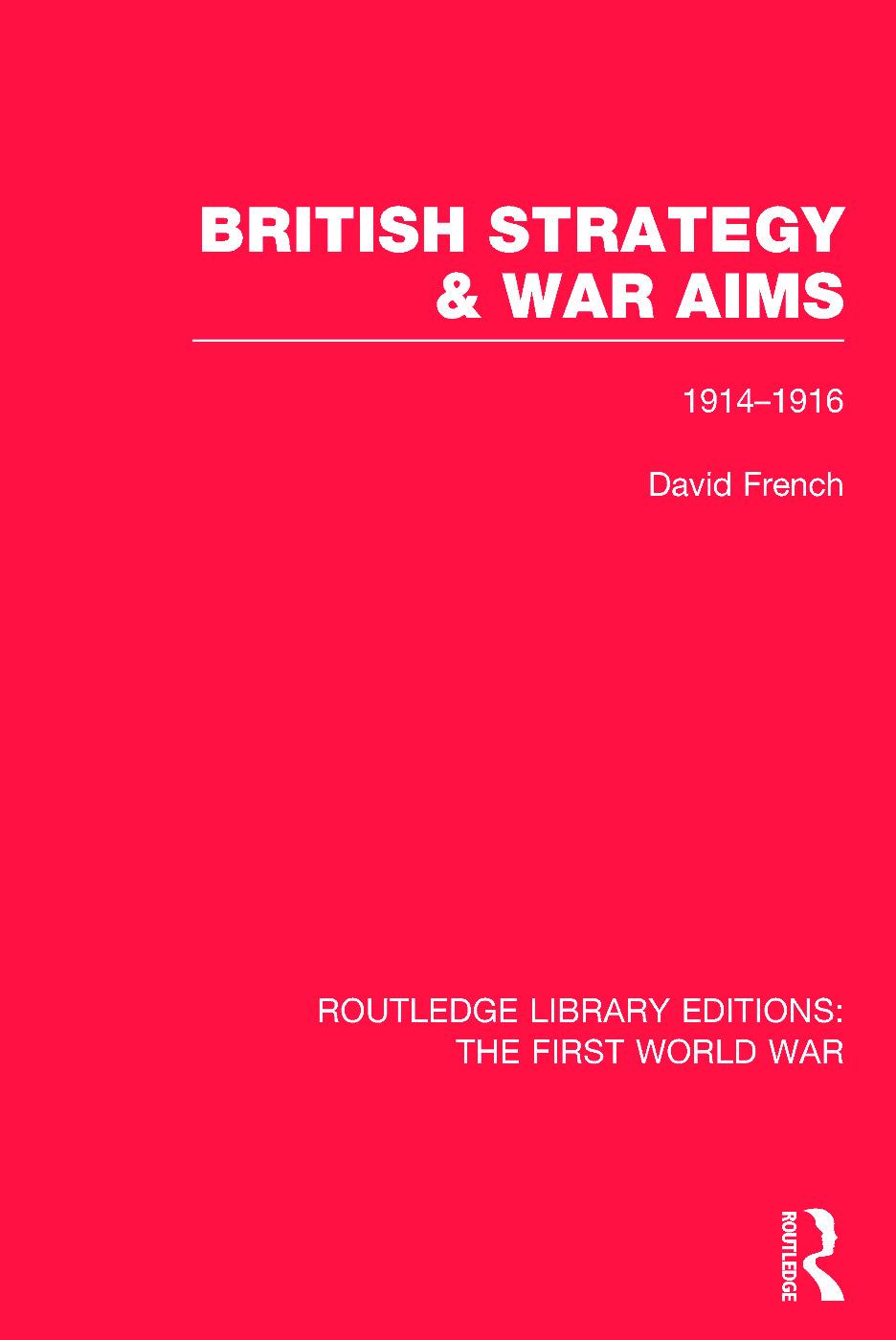 British Strategy and War Aims 1914-1916 (RLE First World War) (Hardback) book cover