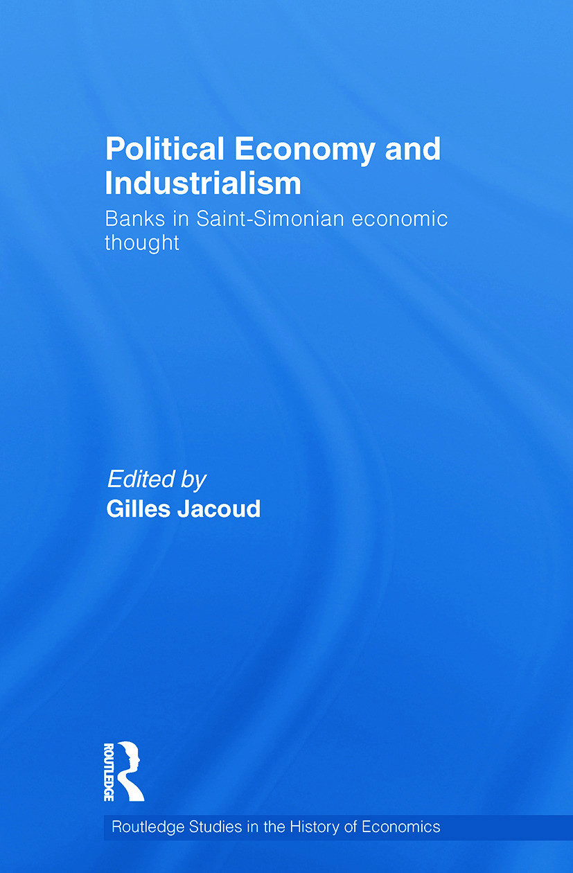 Political Economy and Industrialism: Banks in Saint-Simonian Economic Thought, 1st Edition (e-Book) book cover