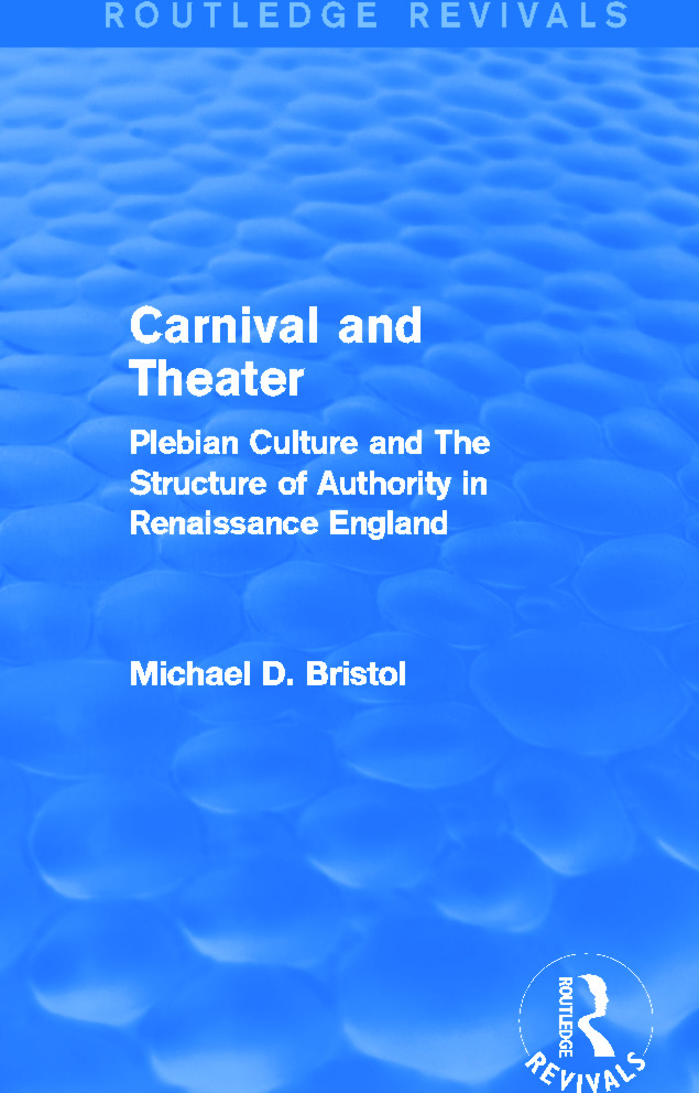Carnival and Theater (Routledge Revivals): Plebian Culture and The Structure of Authority in Renaissance England book cover