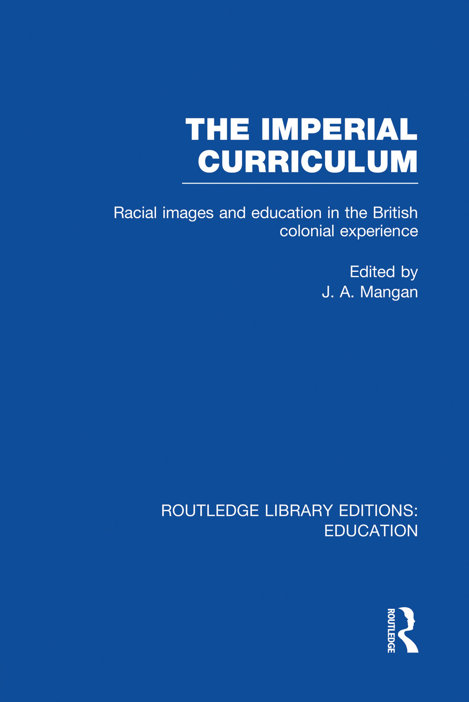 The Imperial Curriculum: Racial Images and Education in the British Colonial Experience, 1st Edition (Paperback) book cover