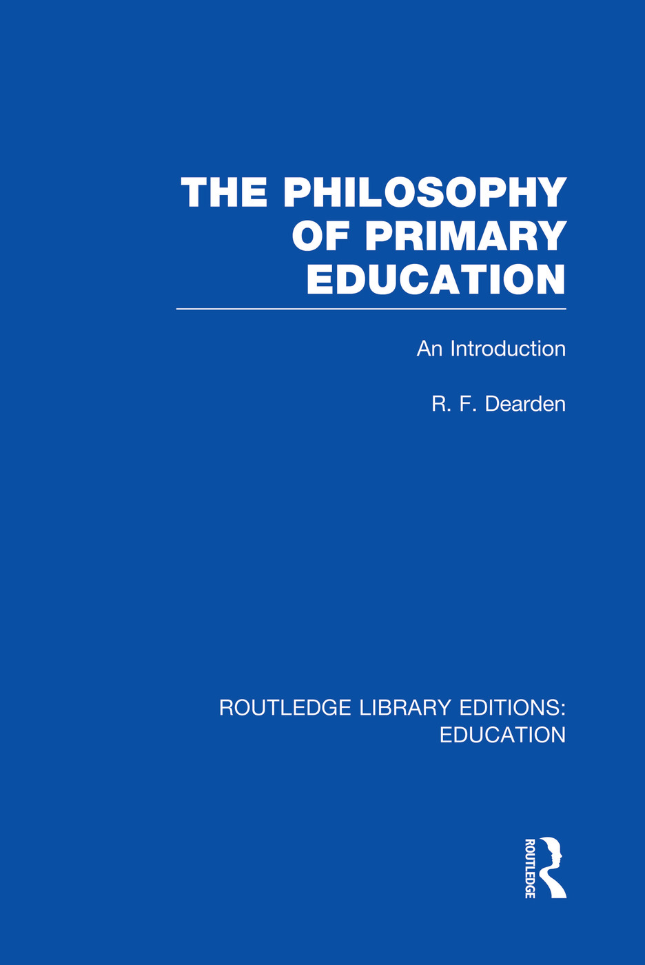 The Philosophy of Primary Education (RLE Edu K): An Introduction book cover