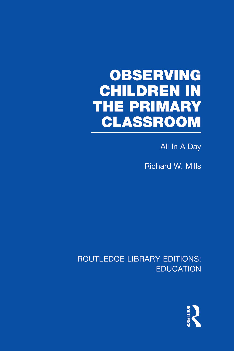 Observing Children in the Primary Classroom (RLE Edu O): All In A Day, 1st Edition (Paperback) book cover