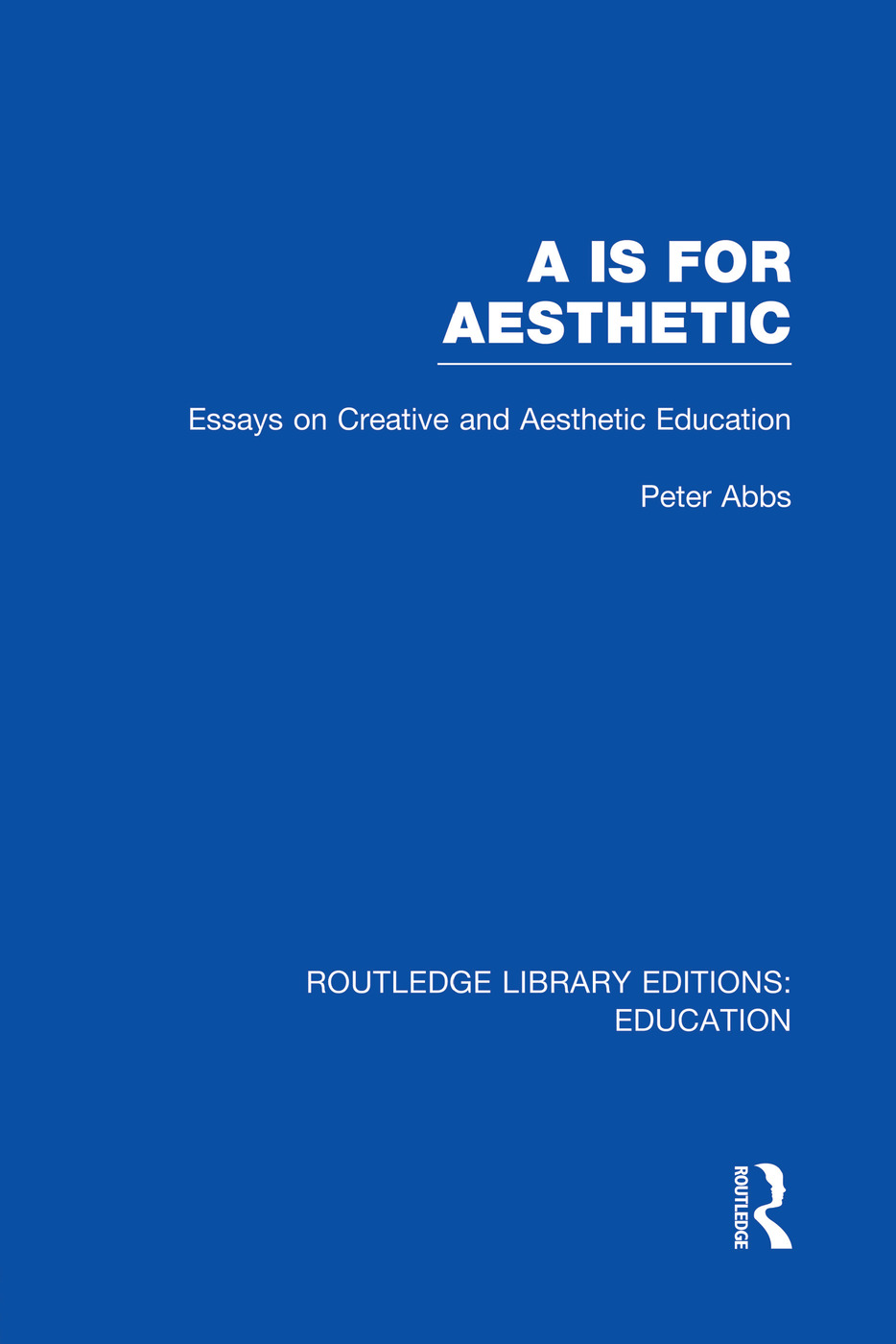 Aa is for Aesthetic (RLE Edu K): Essays on Creative and Aesthetic Education, 1st Edition (Paperback) book cover