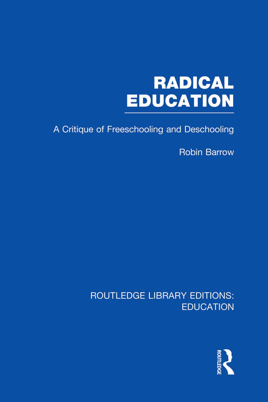 Radical Education (RLE Edu K): A Critique of Freeschooling and Deschooling book cover