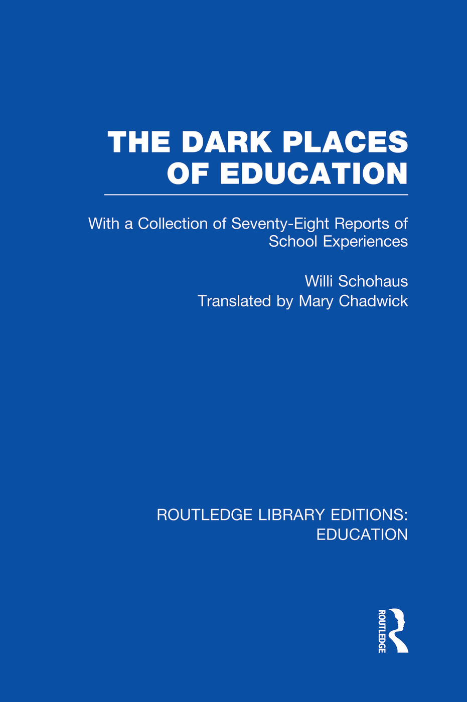 The Dark Places of Education (RLE Edu K): With a Collection of Seventy-Eight Reports of School Experiences, 1st Edition (Paperback) book cover