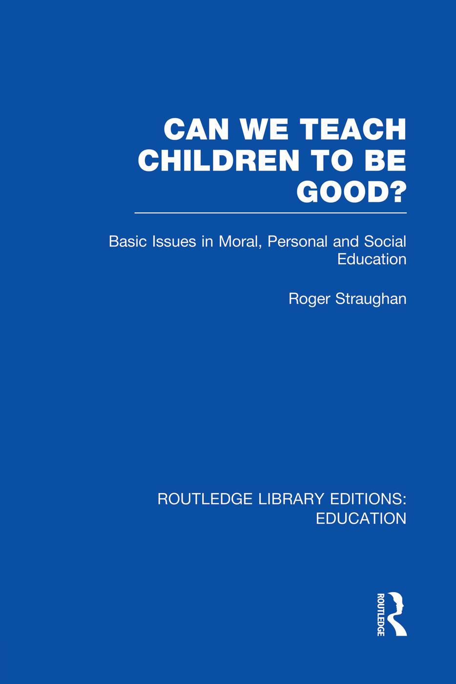 Can We Teach Children to be Good? (RLE Edu K) book cover