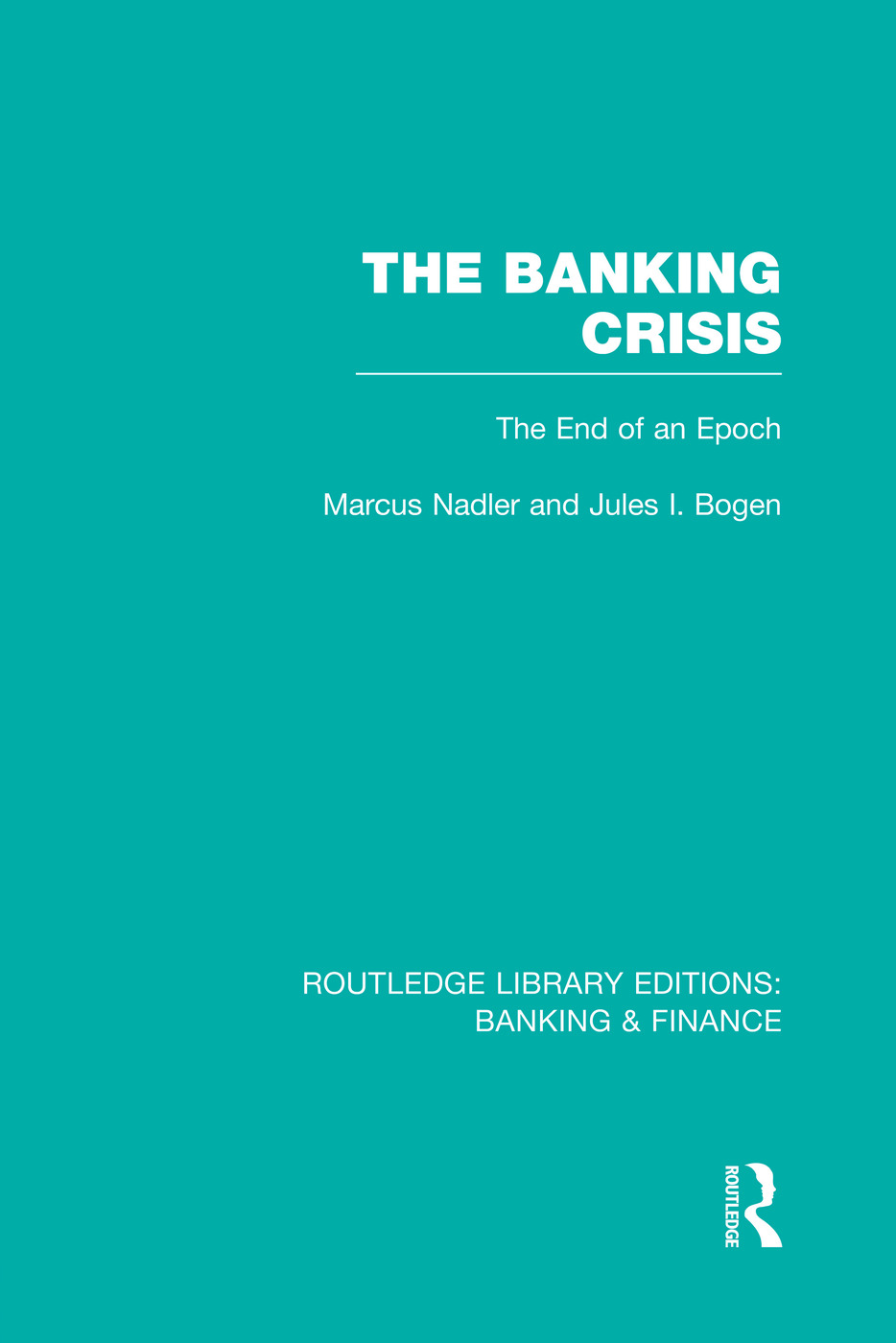 The Banking Crisis (RLE Banking & Finance): The End of an Epoch book cover