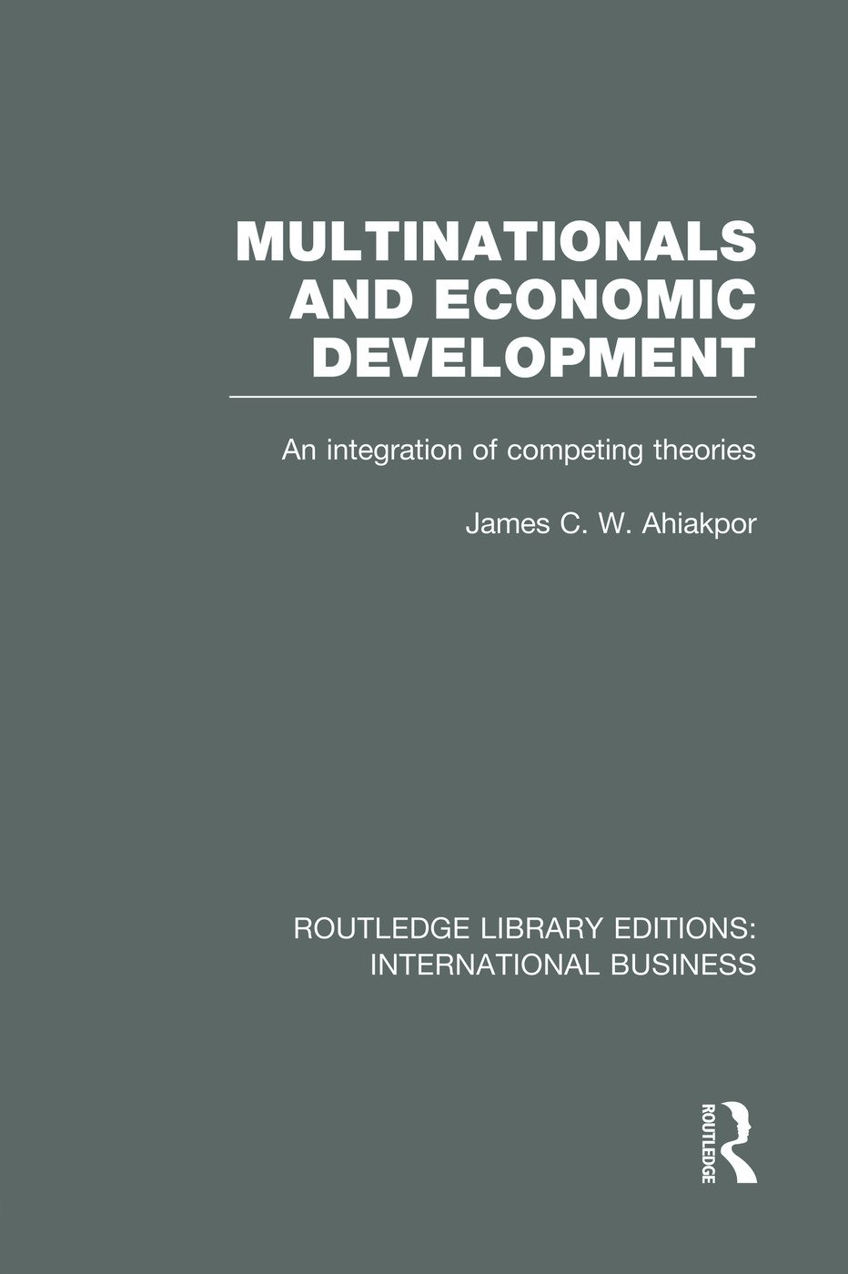 Multinationals and Economic Development (RLE International Business): An Integration of Competing Theories, 1st Edition (Paperback) book cover
