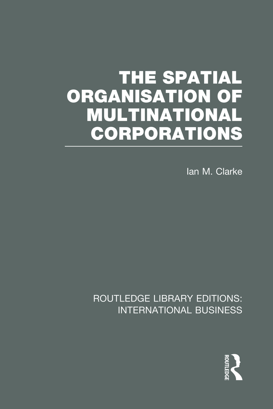The Spatial Organisation of Multinational Corporations (RLE International Business) book cover