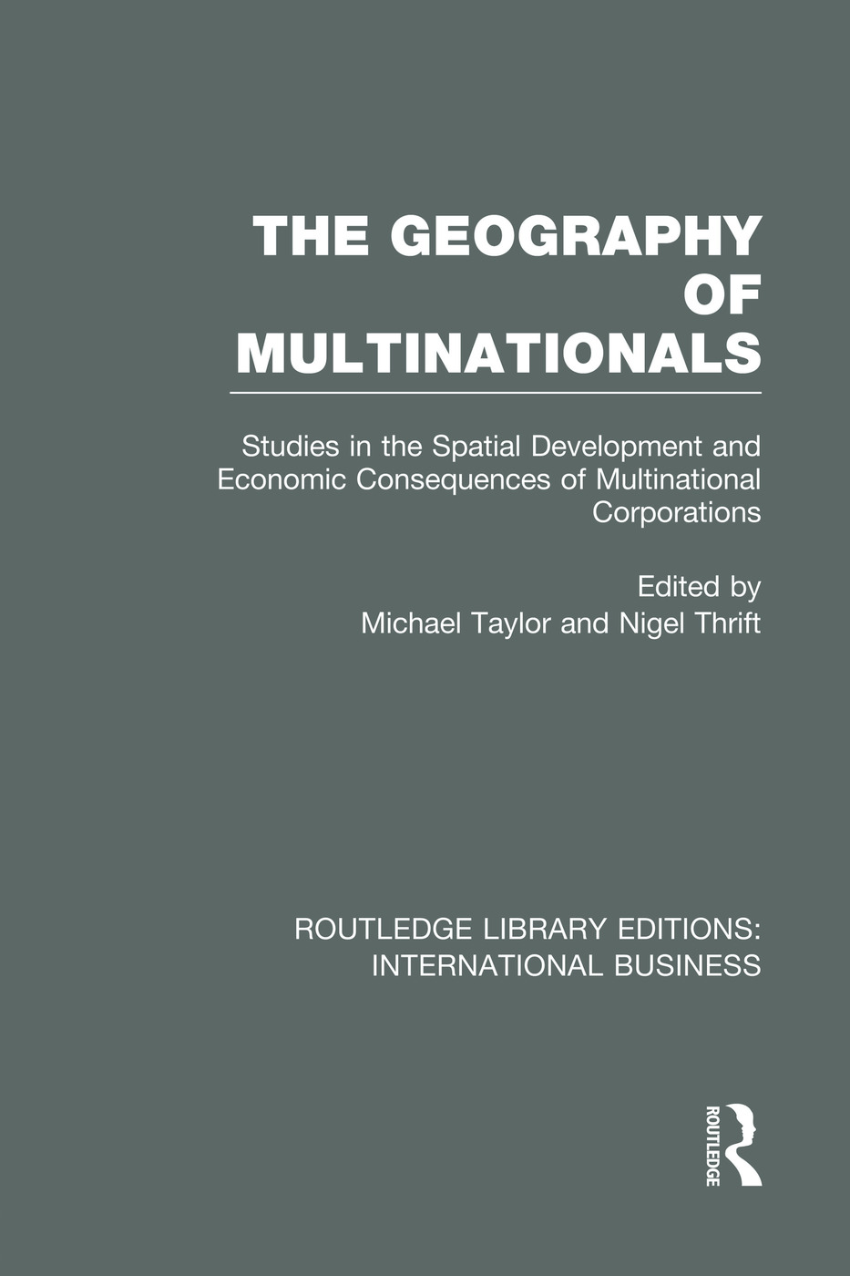 The Geography of Multinationals (RLE International Business): Studies in the Spatial Development and Economic Consequences of Multinational Corporations., 1st Edition (e-Book) book cover