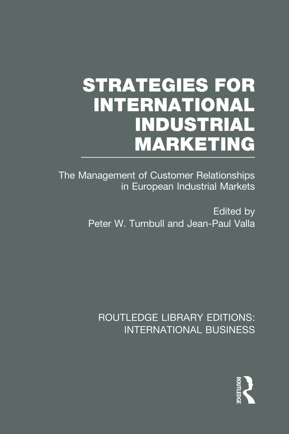 Strategies for International Industrial Marketing (RLE International Business): The Management of Customer Relationships in European Industrial Markets book cover