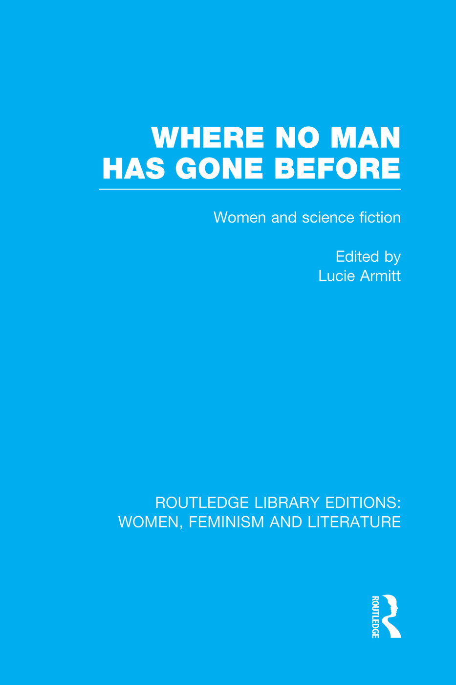 Where No Man has Gone Before: Essays on Women and Science Fiction book cover