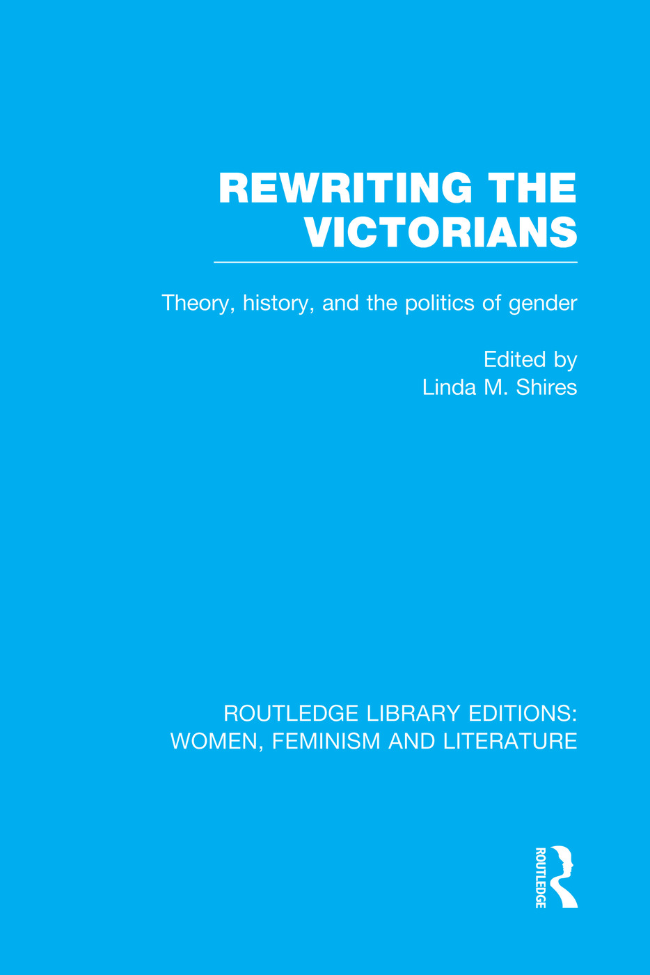 Rewriting the Victorians: Theory, History, and the Politics of Gender book cover