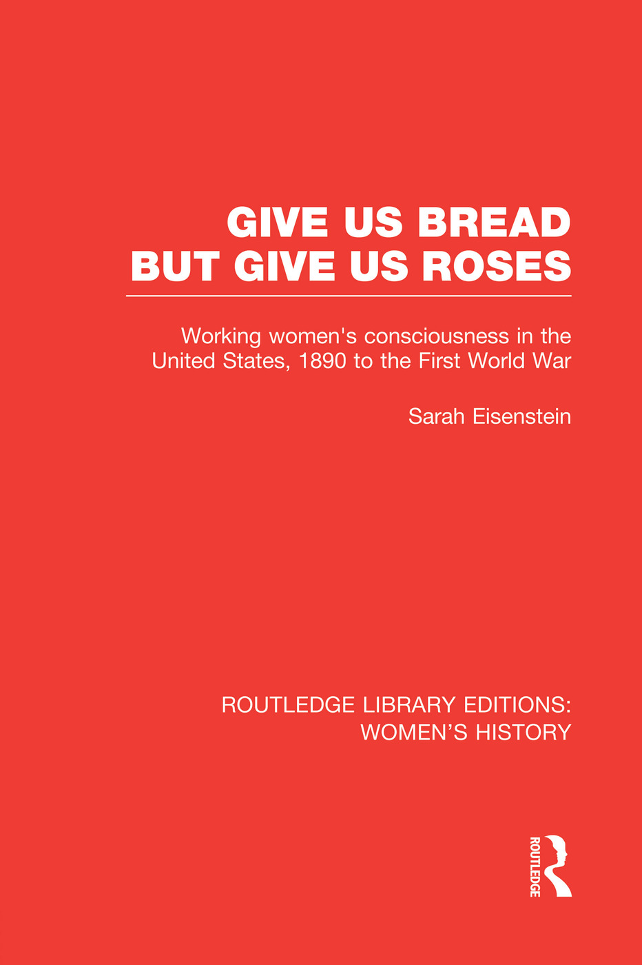 Give Us Bread but Give Us Roses: Working Women's Consciousness in the United States, 1890 to the First World War book cover